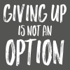 Giving Up Is Not An Option - Vrouwen T-shirt met opgerolde mouwen