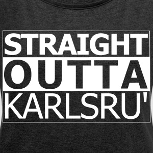 straight outta karlsruhe - Women's T-shirt with rolled up sleeves