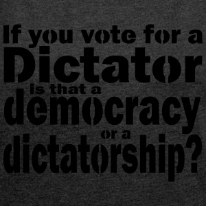 Dictatorship or democracy - a choice - Women's T-shirt with rolled up sleeves