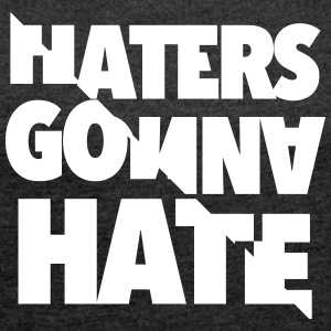 Haters gonna hate - Women's T-shirt with rolled up sleeves