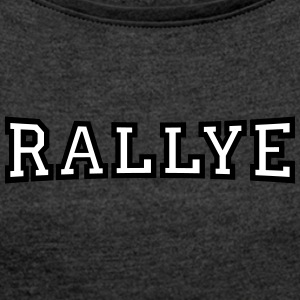 rally - Women's T-shirt with rolled up sleeves