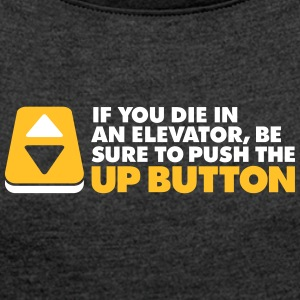 If You Die In An Elevator Push The Up Button - Women's T-shirt with rolled up sleeves
