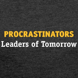 Procrastinators: Leaders Of Tomorrow! - Women's T-shirt with rolled up sleeves