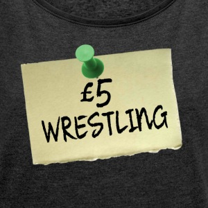 £5 Wrestling - Women's T-shirt with rolled up sleeves
