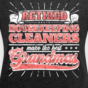 Retired Housekeeping Cleaners Make Best Grandmas - Women's T-shirt with rolled up sleeves