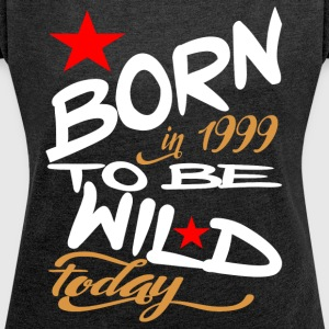 Born in 1999 to be Wild Today - Women's T-shirt with rolled up sleeves