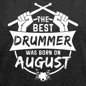 The best drummers were born in August - Women's T-shirt with rolled up sleeves