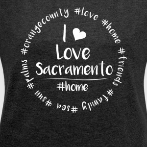 I love Sacramento - Orange County - Women's T-shirt with rolled up sleeves