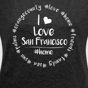 I love San Francisco - Orange County - Frauen T-Shirt mit gerollten Ärmeln