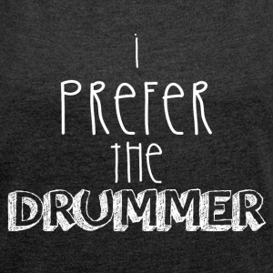 I prefer the drummer - Women's T-shirt with rolled up sleeves