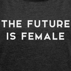 The Future is Female - Women's T-shirt with rolled up sleeves