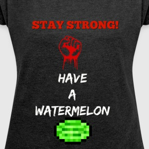 stay strong have a watermelon t shirt - Women's T-shirt with rolled up sleeves