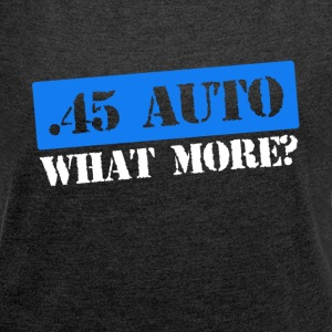 45 auto what more, caliber range t-shirt - Women's T-shirt with rolled up sleeves