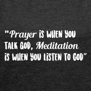 Prayer and Meditation - Women's T-shirt with rolled up sleeves