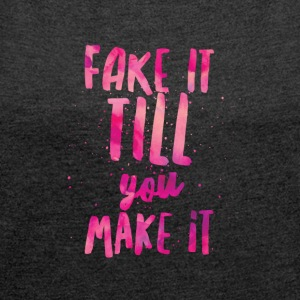 Fake it till you make it - Women's T-shirt with rolled up sleeves