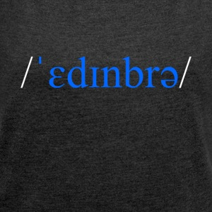 Edinburgh Scotland phonetic t-shirt - Women's T-shirt with rolled up sleeves