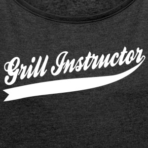 Grill Instructor - Women's T-shirt with rolled up sleeves