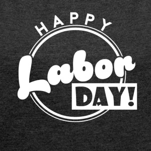 Labor Day - Holiday - Free Day - Job - Job - Women's T-shirt with rolled up sleeves