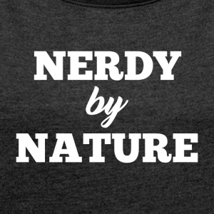 Nerdy by Nature - Dame T-shirt med rulleærmer
