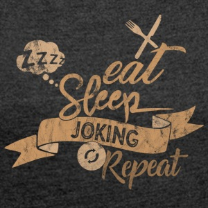 EAT SLEEP JOKING REPEAT - Women's T-shirt with rolled up sleeves