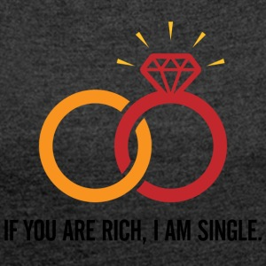 If You Are Rich, I'm Single And Ready To Mingle! - Women's T-shirt with rolled up sleeves