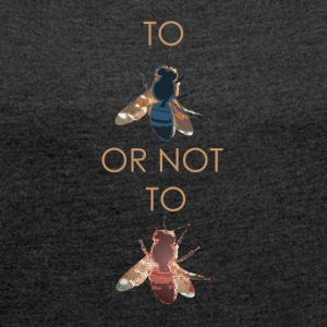 To Bee or not to Bee - Women's T-shirt with rolled up sleeves