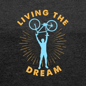 Living the Bicycler's Dream! - Women's T-shirt with rolled up sleeves