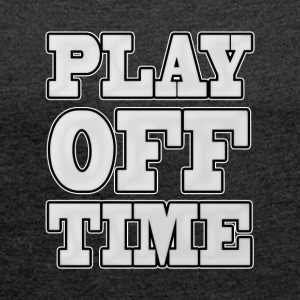 Playoff Time - Women's T-shirt with rolled up sleeves