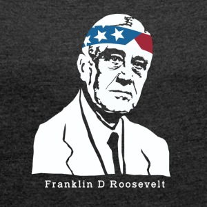 President Franklin Roosevelt American Patriot - Women's T-shirt with rolled up sleeves