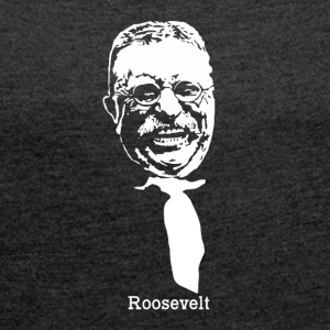 President Theodore Roosevelt American Patriot - Women's T-shirt with rolled up sleeves