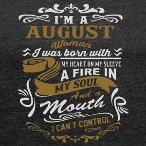 I'm an August woman shirt - Women's T-shirt with rolled up sleeves