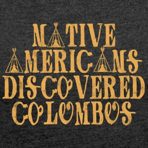 Indians: Native Americans Discovered Columbus - Women's T-shirt with rolled up sleeves