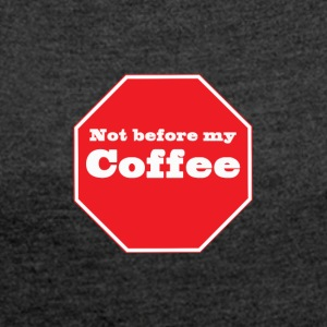 notbeforemycoffeered - Women's T-shirt with rolled up sleeves