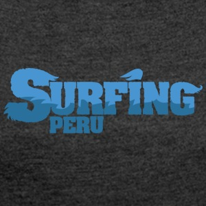 PERU Surfing Country Water - Women's T-shirt with rolled up sleeves