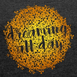 Dreaming All Day - Frauen T-Shirt mit gerollten Ärmeln