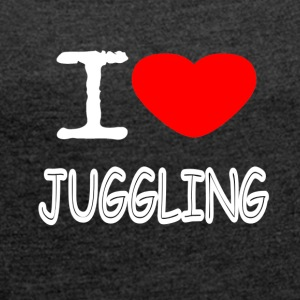 I LOVE JUGGLING - Women's T-shirt with rolled up sleeves