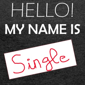 My Name Is Single - Vrouwen T-shirt met opgerolde mouwen