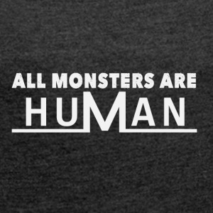 All monsters are human - Women's T-shirt with rolled up sleeves