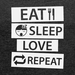 Eat Sleep Love Repeat - Women's T-shirt with rolled up sleeves