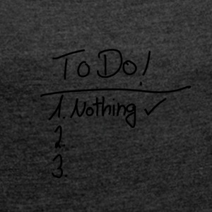 To Do List - Frauen T-Shirt mit gerollten Ärmeln