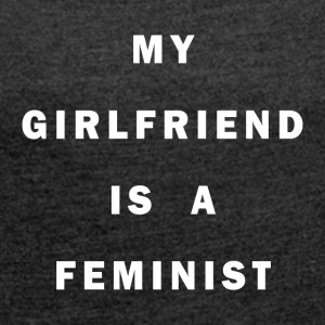 My girlfriend is a FEMINIST - Women's T-shirt with rolled up sleeves