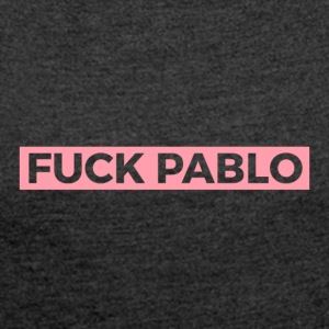 Fuck Pablo - Women's T-shirt with rolled up sleeves