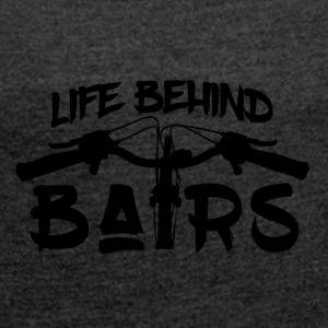 Life Behind Bars - Mountain Bike Passion - Women's T-shirt with rolled up sleeves