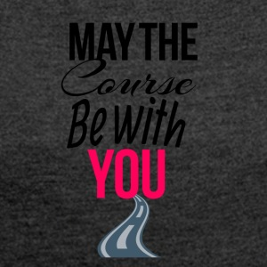 May the course be with you - Women's T-shirt with rolled up sleeves