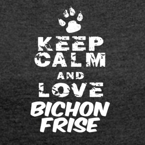 keep calm and love bichon frise - Frauen T-Shirt mit gerollten Ärmeln