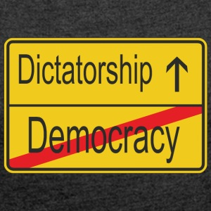 Leaving Democracy entering Dictatorship - Women's T-shirt with rolled up sleeves