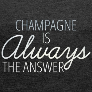 Sylvester / Silvester: Champagne Is Always The - Frauen T-Shirt mit gerollten Ärmeln