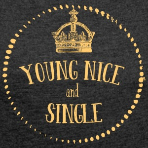 Young Nice and SINGLE - Women's T-shirt with rolled up sleeves