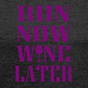 Run now Wine later - Women's T-shirt with rolled up sleeves