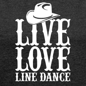 Live dance love - Women's T-shirt with rolled up sleeves